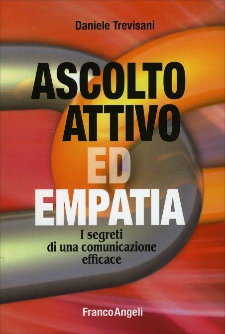 Ascolto Attivo ed Empatia - I segreti di una comunicazione efficace - Daniele Trevisani